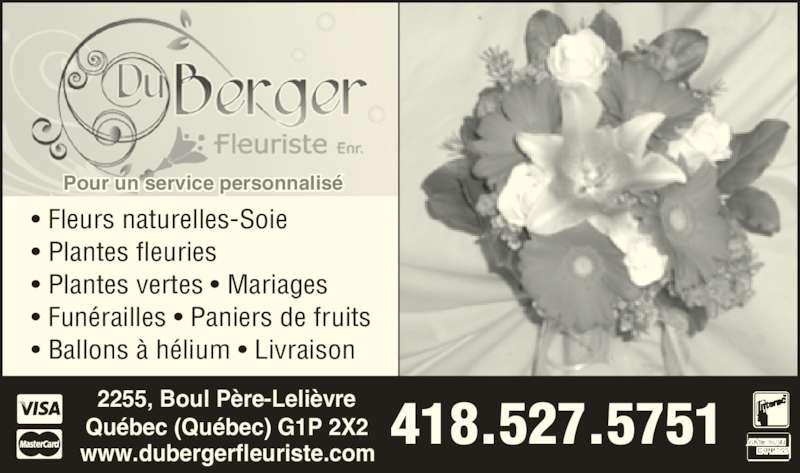 Du-Berger Fleuriste (418-527-5751) - Annonce illustrée======= - 2255, Boul Père-Lelièvre Québec (Québec) G1P 2X2 418.527.5751 Pour un service personnalisé • Fleurs naturelles-Soie • Plantes fleuries • Plantes vertes • Mariages • Funérailles • Paniers de fruits • Ballons à hélium • Livraison  www.dubergerfleuriste.com