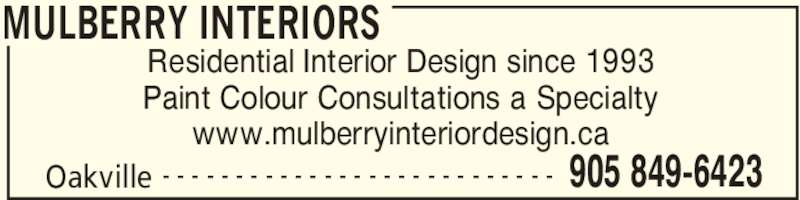 Mulberry Interiors (905-849-6423) - Display Ad - MULBERRY INTERIORS Oakville 905 849-6423- - - - - - - - - - - - - - - - - - - - - - - - - - - Residential Interior Design since 1993 Paint Colour Consultations a Specialty www.mulberryinteriordesign.ca