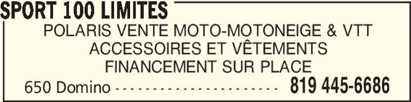 Sport 100 Limites (819-445-6686) - Annonce illustrée======= - 650 Domino - - - - - - - - - - - - - - - - - - - - - - 819 445-6686 POLARIS VENTE MOTO-MOTONEIGE & VTT ACCESSOIRES ET VÊTEMENTS FINANCEMENT SUR PLACE SPORT 100 LIMITES