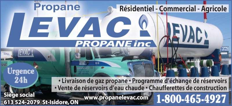 Propane Levac Inc (613-524-2079) - Annonce illustrée======= - Propane EVAC PROPANE inc Urgence 24h 1-800-465-4927 • Livraison de gaz propane • Programme d'échange de réservoirs • Vente de réservoirs d'eau chaude • Chaufferettes de construction Résidentiel - Commercial - Agricole www.propanelevac.comSiège social 613 524-2079  St-Isidore, ON