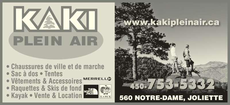 Kaki Plein Air (450-753-5332) - Annonce illustrée======= - • Chaussures de ville et de marche • Sac à dos • Tentes • Vêtements & Accessoires • Raquettes & Skis de fond • Kayak • Vente & Location 560 NOTRE-DAME, JOLIETTE www.kakipleinair.ca 450-753-5332