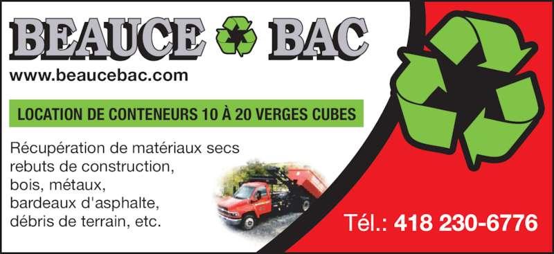 Beauce Bac (418-230-6776) - Annonce illustrée======= - www.beaucebac.com LOCATION DE CONTENEURS 10 À 20 VERGES CUBES Tél.: 418 230-6776 Récupération de matériaux secs rebuts de construction, bois, métaux, bardeaux d'asphalte, débris de terrain, etc.
