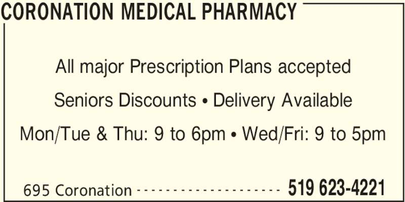Coronation Medical Pharmacy (519-623-4221) - Display Ad - CORONATION MEDICAL PHARMACY 695 Coronation 519 623-4221- - - - - - - - - - - - - - - - - - - - All major Prescription Plans accepted Seniors Discounts • Delivery Available Mon/Tue & Thu: 9 to 6pm • Wed/Fri: 9 to 5pm