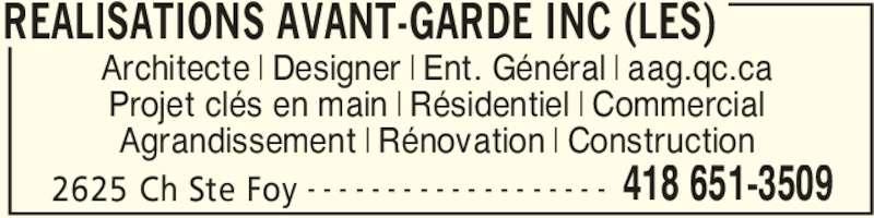 Les Réalisations Avant-Garde Inc (418-651-3509) - Annonce illustrée======= - REALISATIONS AVANT-GARDE INC (LES) 2625 Ch Ste Foy 418 651-3509- - - - - - - - - - - - - - - - - - - Architecte | Designer | Ent. Général | aag.qc.ca Projet clés en main | Résidentiel | Commercial Agrandissement | Rénovation | Construction