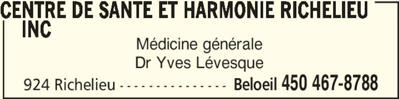 Centre De Santé Et Harmonie Richelieu Inc (450-467-8788) - Annonce illustrée======= - 924 Richelieu - - - - - - - - - - - - - - - Beloeil 450 467-8788 Médicine générale Dr Yves Lévesque CENTRE DE SANTE ET HARMONIE RICHELIEU      INC
