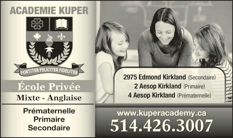 Académie Kuper (514-426-3007) - Annonce illustrée======= - 2975 Edmond Kirkland (Secondaire) 2 Aesop Kirkland (Primaire) 4 Aesop Kirkland (Prématernelle) www.kuperacademy.ca 514.426.3007 École Privée Mixte - Anglaise Prématernelle Primaire Secondaire ACADEMIE KUPER