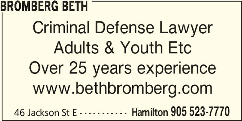 Beth Bromberg (9055237770) - Display Ad - BROMBERG BETH Criminal Defense Lawyer Adults & Youth Etc Over 25 years experience www.bethbromberg.com 46 Jackson St E - - - - - - - - - - - Hamilton 905 523-7770