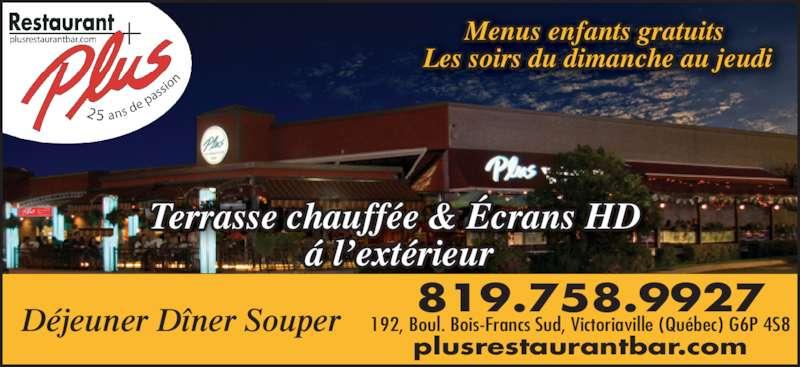 Restaurant Plus Bar (819-758-9927) - Annonce illustrée======= - Terrasse chauffée & Écrans HD  á l'extérieur Menus enfants gratuits  819.758.9927 plusrestaurantbar.com 192, Boul. Bois-Francs Sud, Victoriaville (Québec) G6P 4S8Déjeuner Dîner Souper Les soirs du dimanche au jeudi