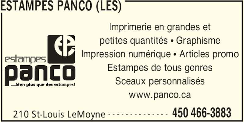 Les Estampes Panco (450-466-3883) - Annonce illustrée======= - ESTAMPES PANCO (LES) 210 St-Louis LeMoyne 450 466-3883- - - - - - - - - - - - - - Imprimerie en grandes et petites quantités • Graphisme Impression numérique • Articles promo Estampes de tous genres Sceaux personnalisés www.panco.ca