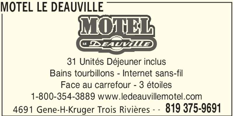 Motel Le Deauville (819-375-9691) - Annonce illustrée======= - MOTEL LE DEAUVILLE 4691 Gene-H-Kruger Trois Rivières 819 375-9691- - 31 Unités Déjeuner inclus Bains tourbillons - Internet sans-fil Face au carrefour - 3 étoiles 1-800-354-3889 www.ledeauvillemotel.com