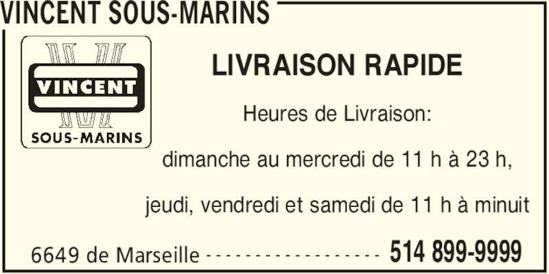 Vincent Sous-Marins (514-899-9999) - Annonce illustrée======= - VINCENT SOUS-MARINS 6649 de Marseille 514 899-9999- - - - - - - - - - - - - - - - - - LIVRAISON RAPIDE Heures de Livraison: dimanche au mercredi de 11 h à 23 h, jeudi, vendredi et samedi de 11 h à minuit