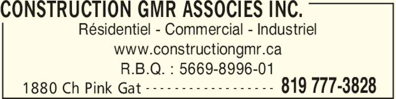 Construction GMR Associés Inc (819-777-3828) - Annonce illustrée======= - CONSTRUCTION GMR ASSOCIES INC. 1880 Ch Pink Gat 819 777-3828- - - - - - - - - - - - - - - - - - Résidentiel - Commercial - Industriel www.constructiongmr.ca R.B.Q. : 5669-8996-01
