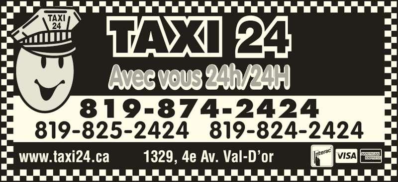 Taxi 24 (819-874-2424) - Annonce illustrée======= - Avec vous 24h/24H www.taxi24.ca         1329, 4e Av. Val-D'or 819-874-2424 819-825-2424   819-824-2424 TAXI 24