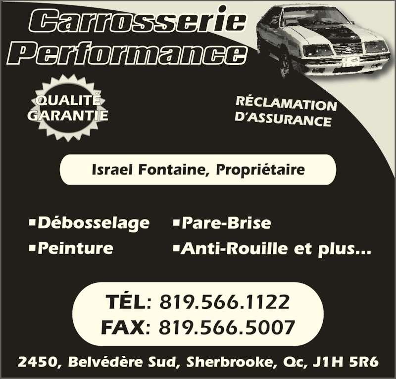 Carrosserie Performance (819-566-1122) - Annonce illustrée======= - 2450, Belvédère Sud, Sherbrooke, Qc, J1H 5R6 TÉL: 819.566.1122 FAX: 819.566.5007 QUALITÉ  GARANTIE Israel Fontaine, Propriétaire RÉCLAMATION D'ASSURANCE •Débosselage •Peinture •Pare-Brise •Anti-Rouille et plus...