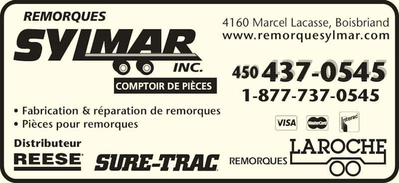 Remorques Sylmar Inc (450-437-0545) - Annonce illustrée======= - REMORQUES COMPTOIR DE PIÈCES Distributeur www.remorquesylmar.com 4160 Marcel Lacasse, Boisbriand 450 437-0545 1-877-737-0545 • Fabrication & réparation de remorques • Pièces pour remorques