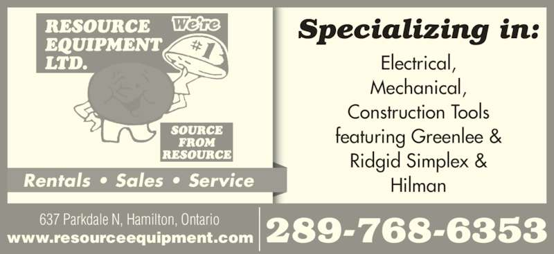 Resource Equipment Ltd (905-544-9544) - Display Ad - 289-768-6353637 Parkdale N, Hamilton, Ontariowww.resourceequipment.com Electrical, Mechanical, Construction Tools featuring Greenlee & Ridgid Simplex & Hilman Specializing in: Rentals • Sales • Service We're