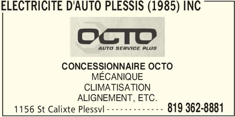 Electricité D'Auto Plessis (1985) Inc (819-362-8881) - Annonce illustrée======= - ELECTRICITE D'AUTO PLESSIS (1985) INC 1156 St Calixte Plessvl 819 362-8881- - - - - - - - - - - - - CONCESSIONNAIRE OCTO MÉCANIQUE CLIMATISATION ALIGNEMENT, ETC.
