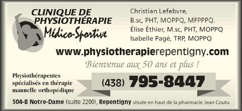 Clinique de Physiothérapie Médico-Sportive (450-657-5174) - Annonce illustrée======= - Bienvenue aux 50 ans et plus ! Physiothérapeutes spécialisés en thérapie www.physiotherapierepentigny.com située en haut de la pharmacie Jean Coutu (438) 795-8447 Élise Éthier, M.sc, PHT, MOPPQ Isabelle Pagé, TRP, MOPPQ