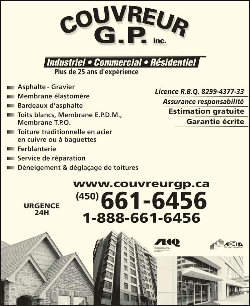 Couvreur GP Inc (450-661-6456) - Annonce illustrée======= - URGENCE 24H 1-888-661-6456 www.couvreurgp.ca 661-6456(450) Estimation gratuite Garantie écrite Assurance responsabilité Licence R.B.Q. 8299-4377-33 Asphalte -  Gravier Membrane élastomère Bardeaux d'asphalte Toits blancs, Membrane E.P.D.M., Membrane T.P.O. Toiture traditionnelle en acier en cuivre ou à baguettes Ferblanterie   Service de réparation Déneigement & déglaçage de toitures Association des entrepreneurs en construction du Québec Plus de 25 ans d'expérience Industriel • Commercial • Résidentiel
