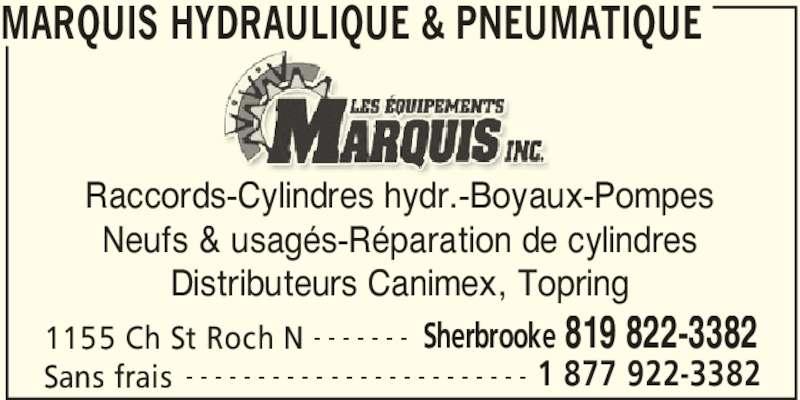 Les Équipements Marquis Inc (819-822-3382) - Annonce illustrée======= - MARQUIS HYDRAULIQUE & PNEUMATIQUE 1155 Ch St Roch N Sherbrooke 819 822-3382- - - - - - - Sans frais 1 877 922-3382- - - - - - - - - - - - - - - - - - - - - - - - Raccords-Cylindres hydr.-Boyaux-Pompes Neufs & usagés-Réparation de cylindres Distributeurs Canimex, Topring