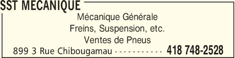 SST Mécanique (418-748-2528) - Annonce illustrée======= - SST MECANIQUE 899 3 Rue Chibougamau 418 748-2528- - - - - - - - - - - Mécanique Générale Freins, Suspension, etc. Ventes de Pneus