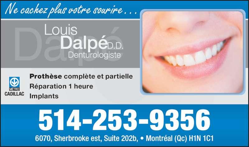 Dalpé Louis Denturologiste (514-253-9356) - Annonce illustrée======= - Prothèse complète et partielle Réparation 1 heure Implants Ne cachez plus votre sourire… 514-253-9356 6070, Sherbrooke est, Suite 202b, • Montréal (Qc) H1N 1C1