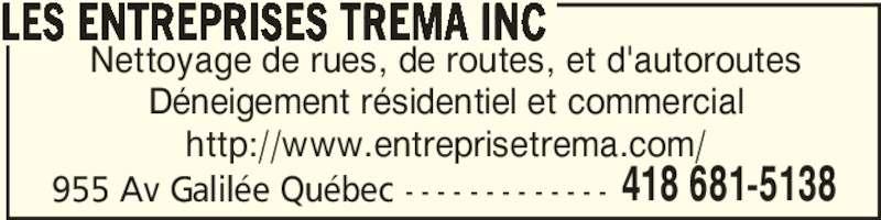Les Entreprises Trema Inc (418-681-5138) - Annonce illustrée======= - 955 Av Galilée Québec - - - - - - - - - - - - - 418 681-5138 Nettoyage de rues, de routes, et d'autoroutes Déneigement résidentiel et commercial http://www.entreprisetrema.com/ LES ENTREPRISES TREMA INC