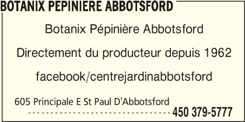 Pépinière Abbotsford (450-379-5777) - Annonce illustrée======= - BOTANIX PEPINIERE ABBOTSFORD 605 Principale E St Paul D'Abbotsford       - - - - - - - - - - - - - - - - - - - - - - - - - - - - - - - - 450 379-5777 Botanix Pépinière Abbotsford Directement du producteur depuis 1962 facebook/centrejardinabbotsford