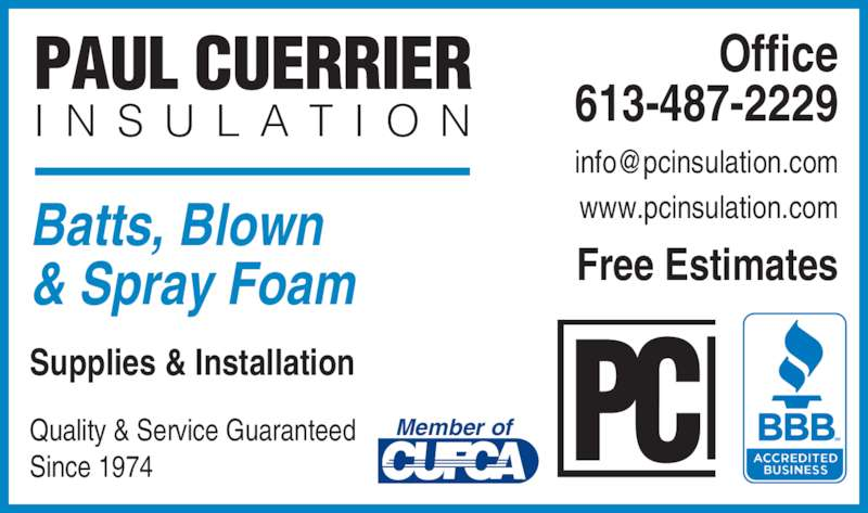 Paul Cuerrier Insulation Ltd (613-487-2229) - Display Ad - Member of Batts, Blown & Spray Foam Supplies & Installation Quality & Service Guaranteed Since 1974 Office 613-487-2229 www.pcinsulation.com Free Estimates PAUL CUERRIER I N S U L A T I O N