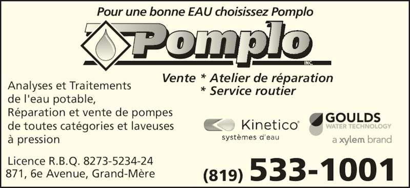 Pomplo Inc (819-533-1001) - Annonce illustrée======= - Analyses et Traitements de l'eau potable, Réparation et vente de pompes de toutes catégories et laveuses à pression Vente * Atelier de réparation Pour une bonne EAU choisissez Pomplo * Service routier (819) 533-1001Licence R.B.Q. 8273-5234-24871, 6e Avenue, Grand-Mère