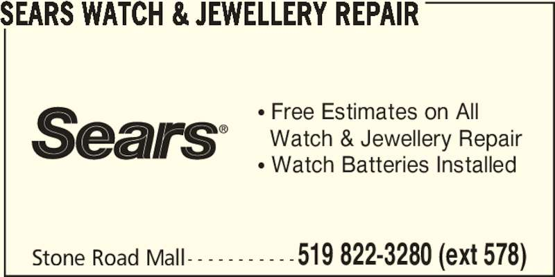 Sears Department Store (519-822-3280) - Display Ad - SEARS WATCH & JEWELLERY REPAIR π Free Estimates on All Watch & Jewellery Repair π Watch Batteries Installed Stone Road Mall - - - - - - - - - - -519 822-3280 (ext 578)