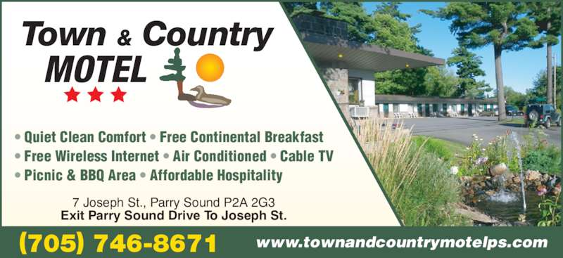 Town And Country Motel (705-746-8671) - Annonce illustrée======= - Town & Country MOTEL • Quiet Clean Comfort • Free Continental Breakfast • Free Wireless Internet • Air Conditioned • Cable TV • Picnic & BBQ Area • Affordable Hospitality (705) 746-8671 7 Joseph St., Parry Sound P2A 2G3 Exit Parry Sound Drive To Joseph St. www.townandcountrymotelps.com