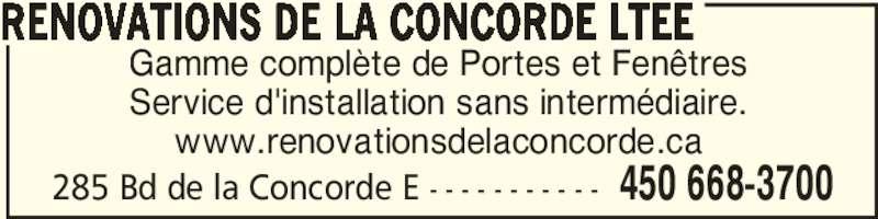 Rénovations De La Concorde Ltée (450-668-3700) - Annonce illustrée======= - RENOVATIONS DE LA CONCORDE LTEE 285 Bd de la Concorde E - - - - - - - - - - - 450 668-3700 Gamme complète de Portes et Fenêtres Service d'installation sans intermédiaire. www.renovationsdelaconcorde.ca
