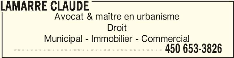 Me Claude Lamarre (450-653-3826) - Annonce illustrée======= - - - - - - - - - - - - - - - - - - - - - - - - - - - - - - - - - - - - 450 653-3826 Avocat & maître en urbanisme Droit Municipal - Immobilier - Commercial LAMARRE CLAUDE