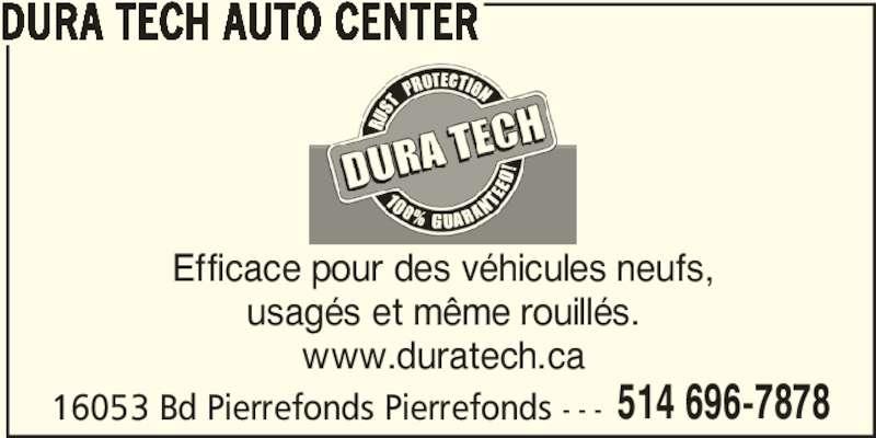 Dura Tech Centre (514-696-7878) - Annonce illustrée======= - 16053 Bd Pierrefonds Pierrefonds - - - 514 696-7878 DURA TECH AUTO CENTER Efficace pour des véhicules neufs, usagés et même rouillés. www.duratech.ca