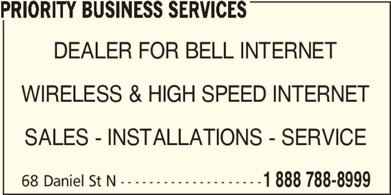 Priority Business Services (1-888-788-8999) - Display Ad - PRIORITY BUSINESS SERVICES DEALER FOR BELL INTERNET WIRELESS & HIGH SPEED INTERNET SALES - INSTALLATIONS - SERVICE 68 Daniel St N - - - - - - - - - - - - - - - - - - - -1 888 788-8999