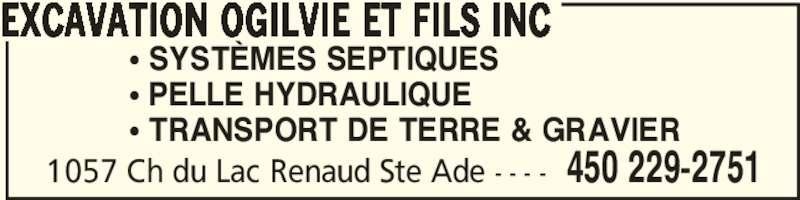 Excavation Ogilvie Et Fils Inc (450-229-2751) - Annonce illustrée======= - • PELLE HYDRAULIQUE • TRANSPORT DE TERRE & GRAVIER EXCAVATION OGILVIE ET FILS INC 450 229-27511057 Ch du Lac Renaud Ste Ade - - - - • SYSTÈMES SEPTIQUES