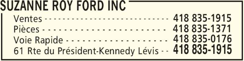 Suzanne Roy Ford Inc (418-835-1915) - Annonce illustrée======= - SUZANNE ROY FORD INC 61 Rte du Président-Kennedy Lévis 418 835-1915- - Ventes 418 835-1915- - - - - - - - - - - - - - - - - - - - - - - - - - - - Pièces - - - - - - - - - - - - - - - - - - - - - - -  418 835-1371 418 835-0176Voie Rapide - - - - - - - - - - - - - - - - - - -