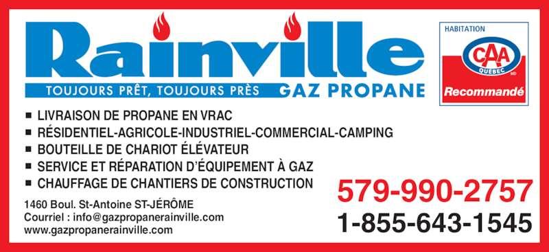 Gaz Propane Rainville (450-431-0627) - Annonce illustrée======= - 1460 Boul. St-Antoine ST-JÉRÔME  www.gazpropanerainville.com LIVRAISON DE PROPANE EN VRAC RÉSIDENTIEL-AGRICOLE-INDUSTRIEL-COMMERCIAL-CAMPING BOUTEILLE DE CHARIOT ÉLÉVATEUR SERVICE ET RÉPARATION D'ÉQUIPEMENT À GAZ CHAUFFAGE DE CHANTIERS DE CONSTRUCTION Recommandé 579-990-2757 1-855-643-1545
