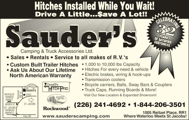 Sauder's Camping & Truck Accessories (519-664-2633) - Display Ad - 32 • Custom Built Trailer Hitches • Ask Us About Our Lifetime   North American Warranty 1005 Reitzel Place, RR1 Where Waterloo Meets St Jacobs! • 1,000 to 10,000 lbs Capacity • Hitches For every need & vehicle • Electric brakes, wiring & hook-ups • Transmission coolers • Bicycle carriers, Balls, Sway Bars & Couplers • Truck Caps, Running Boards & More! www.sauderscamping.com (226) 241-4692 • 1-844-206-3501