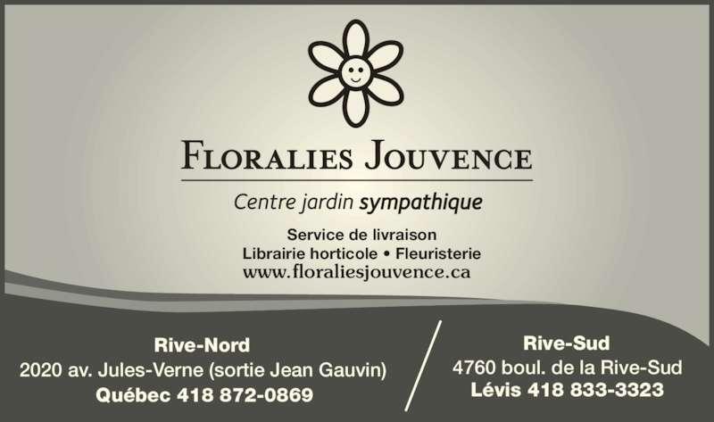 Floralies Jouvence (418-872-0869) - Annonce illustrée======= - Librairie horticole • Fleuristerie Rive-Nord Québec 418 872-0869 Rive-Sud Lévis 418 833-3323 2020 av. Jules-Verne (sortie Jean Gauvin) 4760 boul. de la Rive-Sud Service de livraison www.floraliesjouvence.ca