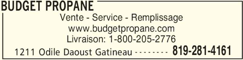 Budget Propane (819-281-4161) - Annonce illustrée======= - BUDGET PROPANE 1211 Odile Daoust Gatineau 819-281-4161- - - - - - - - Vente - Service - Remplissage www.budgetpropane.com Livraison: 1-800-205-2776