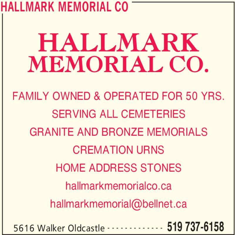 Hallmark Memorial Co (519-737-6158) - Display Ad - CREMATION URNS HOME ADDRESS STONES hallmarkmemorialco.ca HALLMARK MEMORIAL CO 5616 Walker Oldcastle 519 737-6158- - - - - - - - - - - - - FAMILY OWNED & OPERATED FOR 50 YRS. SERVING ALL CEMETERIES GRANITE AND BRONZE MEMORIALS