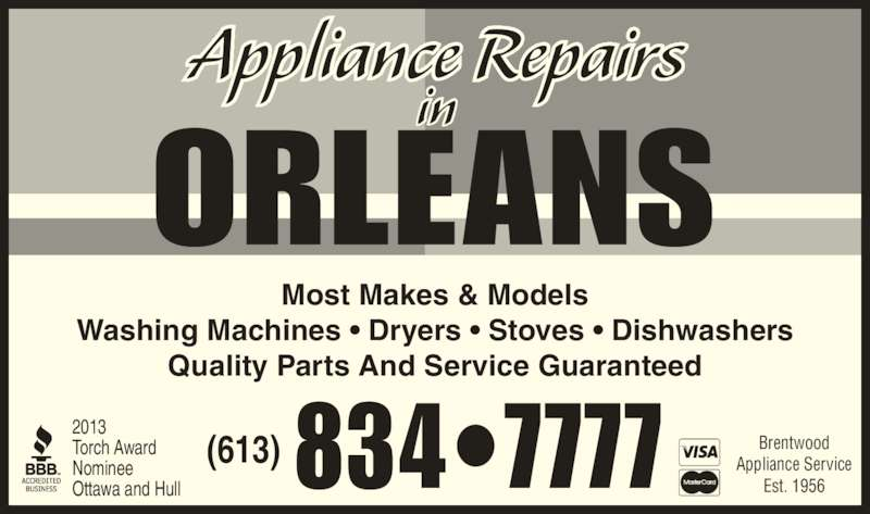 Orleans Appliance Repairs (613-834-7777) - Display Ad - Washing Machines • Dryers • Stoves • Dishwashers Quality Parts And Service Guaranteed (613)834•7777 ORLEANS Appliance Repairs in 2013 Torch Award Nominee Ottawa and Hull Brentwood Appliance Service Est. 1956 Most Makes & Models