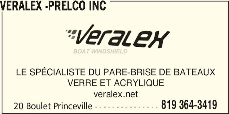 Veralex Inc (819-364-3419) - Annonce illustrée======= - 20 Boulet Princeville - - - - - - - - - - - - - - - 819 364-3419 VERALEX -PRELCO INC LE SPÉCIALISTE DU PARE-BRISE DE BATEAUX VERRE ET ACRYLIQUE veralex.net