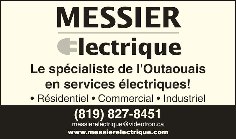 Messier Electrique (819-827-8451) - Annonce illustrée======= - en services électriques! • Résidentiel • Commercial • Industriel (819) 827-8451 www.messierelectrique.com Le spécialiste de l'Outaouais MESSIER lectrique