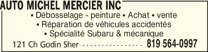 Garage Michel Mercier Auto (819-564-0997) - Annonce illustrée======= - • Débosselage - peinture • Achat • vente • Réparation de véhicules accidentés • Spécialité Subaru & mécanique AUTO MICHEL MERCIER INC 121 Ch Godin Sher - - - - - - - - - - - - - - - - 819 564-0997