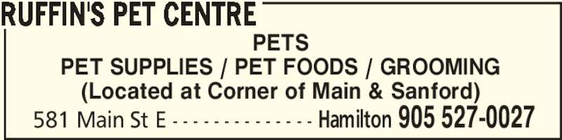 Ruffin's Pet Centre (905-527-0027) - Display Ad - PET SUPPLIES / PET FOODS / GROOMING 581 Main St E - - - - - - - - - - - - - - Hamilton 905 527-0027 RUFFIN'S PET CENTRE (Located at Corner of Main & Sanford) PETS