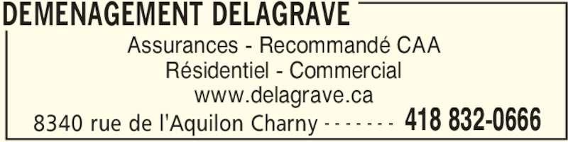 Déménagement Delagrave (418-694-6983) - Annonce illustrée======= - DEMENAGEMENT DELAGRAVE 8340 rue de l'Aquilon Charny 418 832-0666- - - - - - - Assurances - Recommandé CAA Résidentiel - Commercial www.delagrave.ca