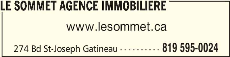Le Sommet Agence Immobiliere (819-595-0024) - Display Ad - 274 Bd St-Joseph Gatineau - - - - - - - - - - 819 595-0024 LE SOMMET AGENCE IMMOBILIERE www.lesommet.ca 274 Bd St-Joseph Gatineau - - - - - - - - - - 819 595-0024 LE SOMMET AGENCE IMMOBILIERE www.lesommet.ca